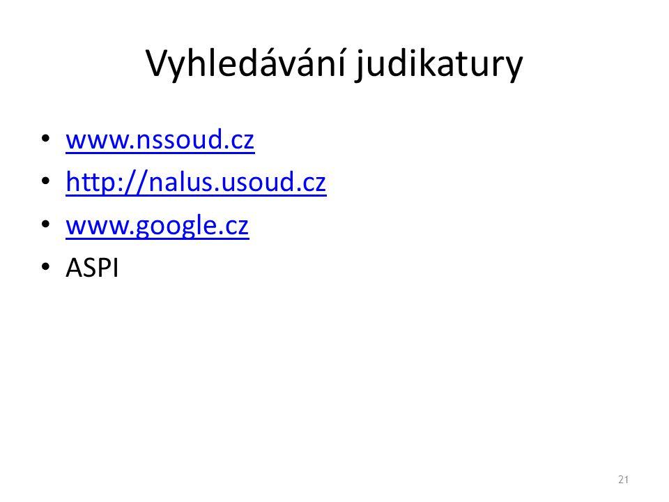 Vyhledávání judikatury www.nssoud.cz http://nalus.usoud.cz www.google.cz ASPI 21