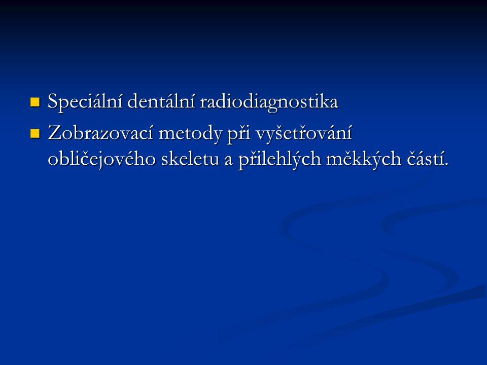 Speciální dentální radiodiagnostika Speciální dentální radiodiagnostika Zobrazovací metody při vyšetřování obličejového skeletu a přilehlých měkkých č