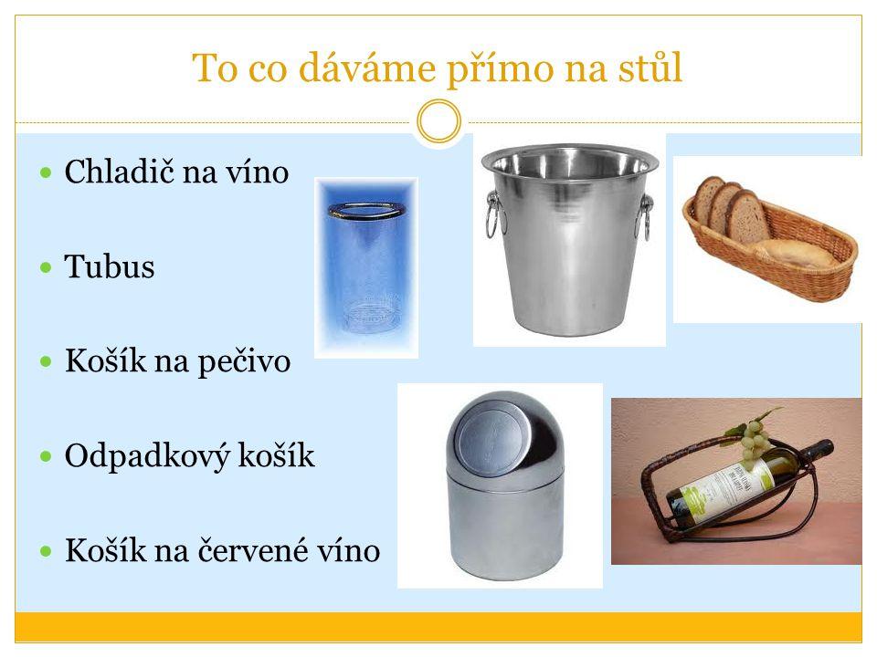 To co dáváme přímo na stůl Chladič na víno Tubus Košík na pečivo Odpadkový košík Košík na červené víno