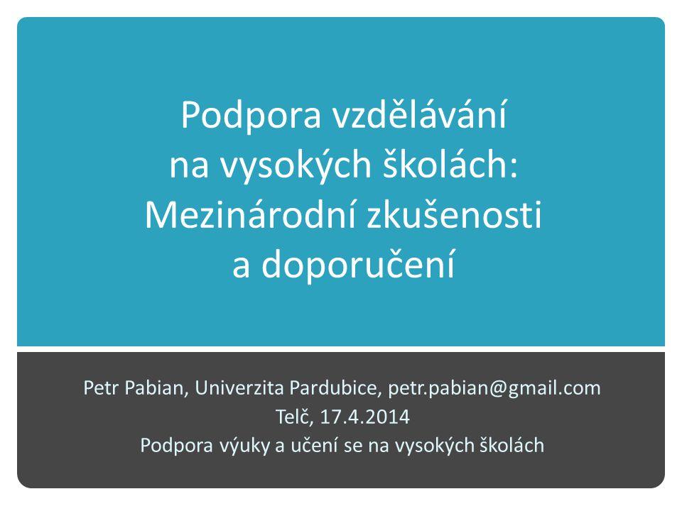 Podpora vzdělávání na vysokých školách: Mezinárodní zkušenosti a doporučení Petr Pabian, Univerzita Pardubice, petr.pabian@gmail.com Telč, 17.4.2014 Podpora výuky a učení se na vysokých školách