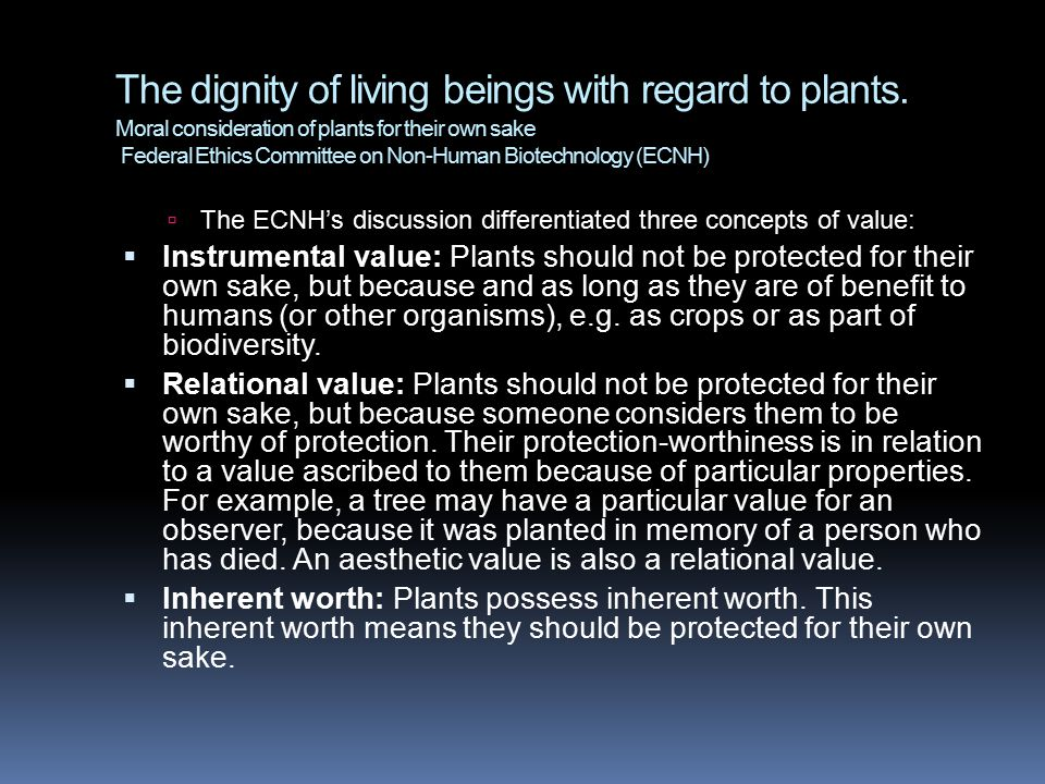 The dignity of living beings with regard to plants. Moral consideration of plants for their own sake Federal Ethics Committee on Non-Human Biotechnolo
