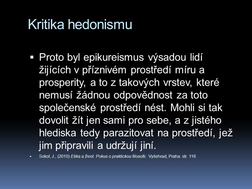 Utilitarismus  princip hedonismu - dobro o sobě je chápáno hedonisticky.