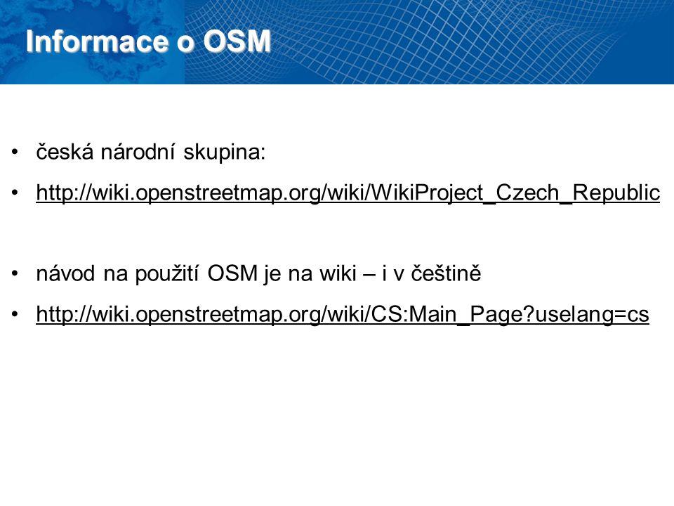 Informace o OSM česká národní skupina: http://wiki.openstreetmap.org/wiki/WikiProject_Czech_Republic návod na použití OSM je na wiki – i v češtině http://wiki.openstreetmap.org/wiki/CS:Main_Page uselang=cs