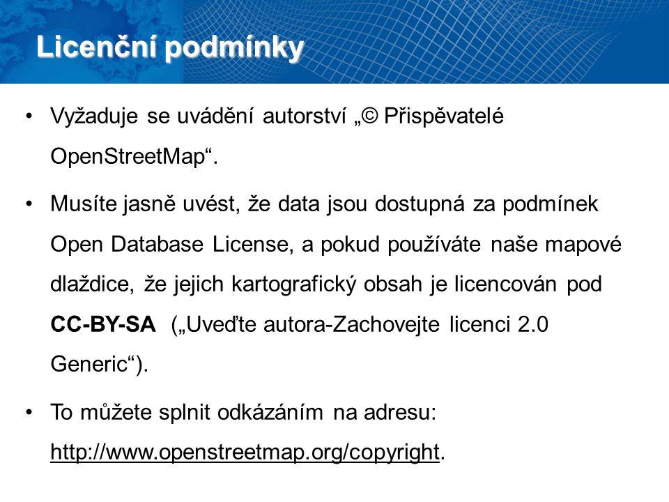 Licenční podmínky Pokud šíříte OSM jako data, tak je nutné uvést název licence a odkaz na ni přímo.