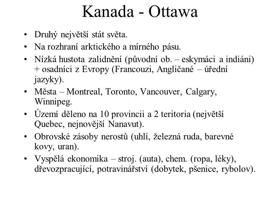 Kanada - Ottawa Druhý největší stát světa.Na rozhraní arktického a mírného pásu.