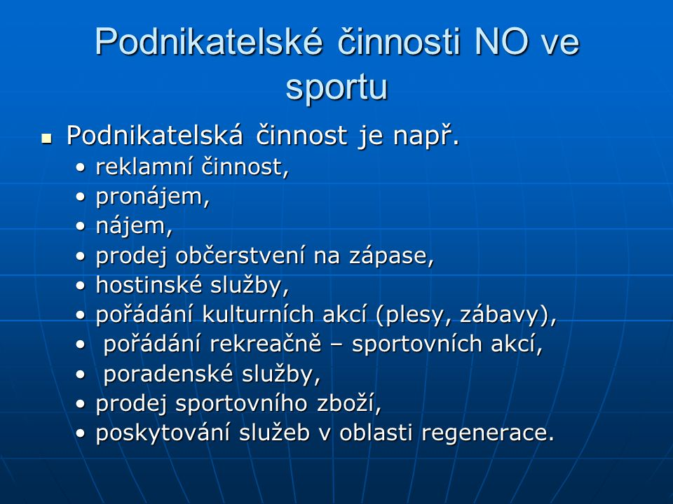 Podnikatelské činnosti NO ve sportu Podnikatelská činnost je např. Podnikatelská činnost je např. reklamní činnost,reklamní činnost, pronájem,pronájem