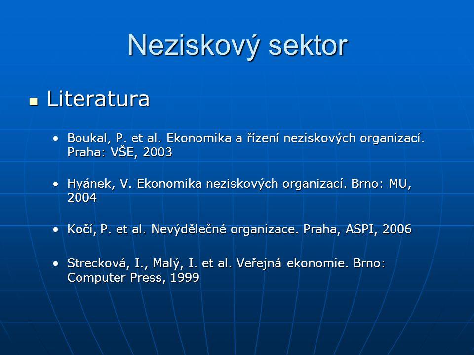 Neziskový sektor Literatura Literatura Boukal, P. et al. Ekonomika a řízení neziskových organizací. Praha: VŠE, 2003Boukal, P. et al. Ekonomika a říze