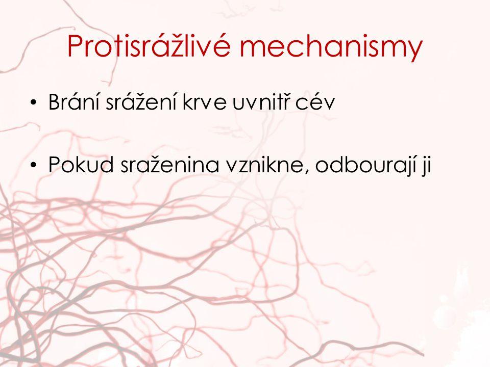 Protisrážlivé mechanismy Brání srážení krve uvnitř cév Pokud sraženina vznikne, odbourají ji