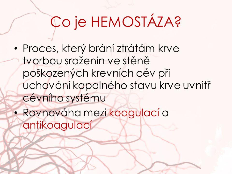 Co je HEMOSTÁZA? Proces, který brání ztrátám krve tvorbou sraženin ve stěně poškozených krevních cév při uchování kapalného stavu krve uvnitř cévního