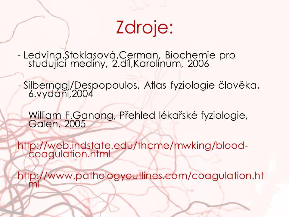 Zdroje: - Ledvina,Stoklasová,Cerman, Biochemie pro studující medíny, 2.díl,Karolinum, 2006 - Silbernagl/Despopoulos, Atlas fyziologie člověka, 6.vydání,2004 -William F.Ganong, Přehled lékařské fyziologie, Galen, 2005 http://web.indstate.edu/thcme/mwking/blood- coagulation.html http://www.pathologyoutlines.com/coagulation.ht ml