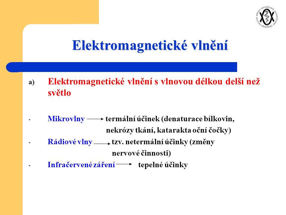 Elektromagnetické vlnění a) Elektromagnetické vlnění s vlnovou délkou delší než světlo - Mikrovlny termální účinek (denaturace bílkovin, nekrózy tkání