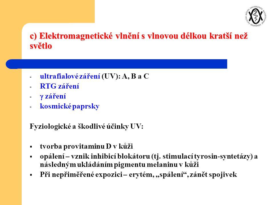 c) Elektromagnetické vlnění s vlnovou délkou kratší než světlo - ultrafialové záření (UV): A, B a C - RTG záření -  záření - kosmické paprsky Fyziolo