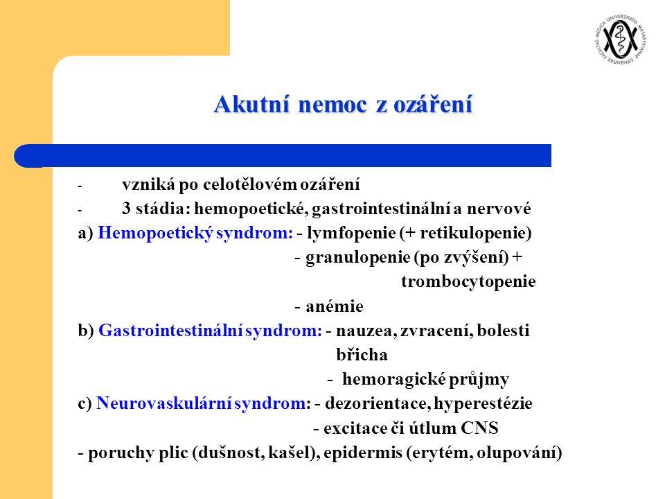 Akutní nemoc z ozáření - vzniká po celotělovém ozáření - 3 stádia: hemopoetické, gastrointestinální a nervové a) Hemopoetický syndrom: - lymfopenie (+
