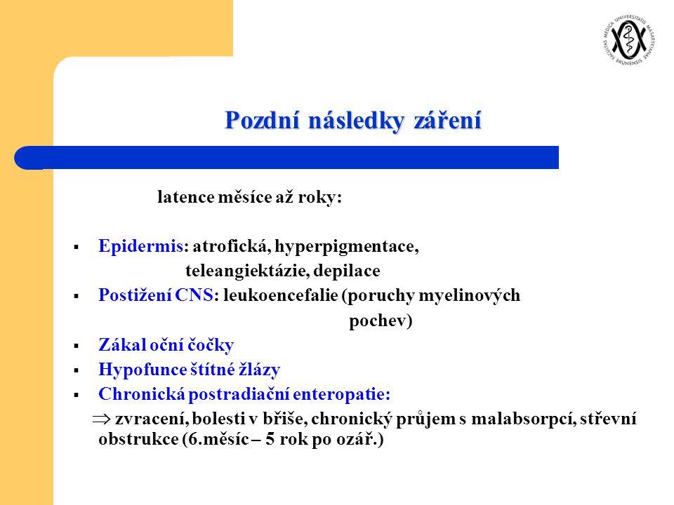 Pozdní následky záření latence měsíce až roky:  Epidermis: atrofická, hyperpigmentace, teleangiektázie, depilace  Postižení CNS: leukoencefalie (por
