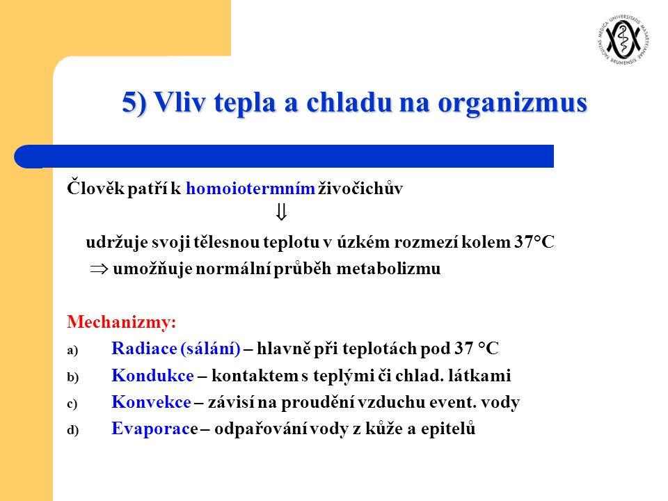 5) Vliv tepla a chladu na organizmus Člověk patří k homoiotermním živočichův  udržuje svoji tělesnou teplotu v úzkém rozmezí kolem 37°C  umožňuje no