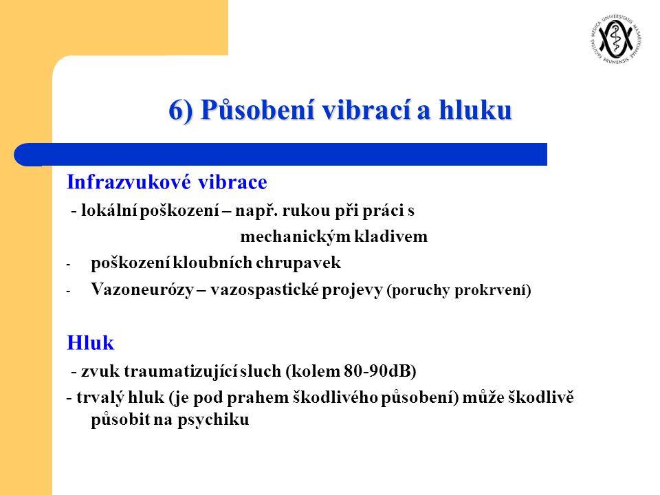 6) Působení vibrací a hluku Infrazvukové vibrace - lokální poškození – např. rukou při práci s mechanickým kladivem - poškození kloubních chrupavek -
