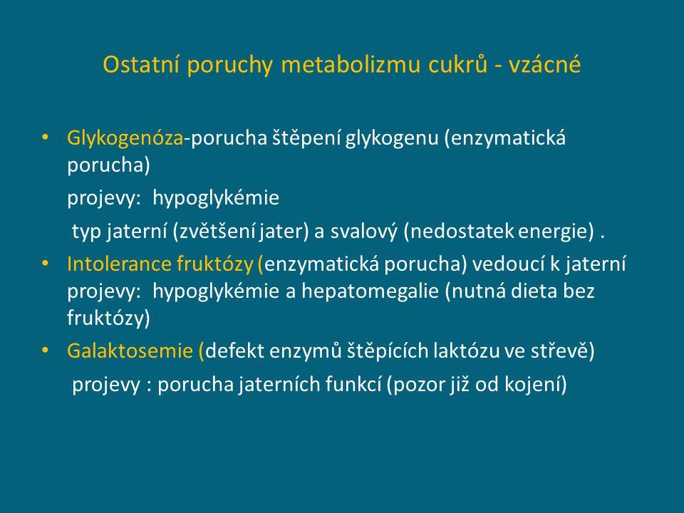 Ostatní poruchy metabolizmu cukrů - vzácné Glykogenóza-porucha štěpení glykogenu (enzymatická porucha) projevy: hypoglykémie typ jaterní (zvětšení jater) a svalový (nedostatek energie).