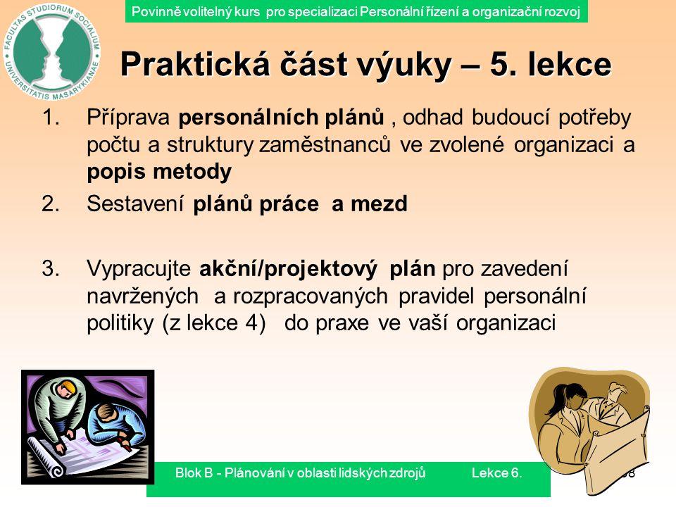 2.8.2015Blok B - Plánování v oblasti lidských zdrojů Lekce 6.58 Praktická část výuky – 5. lekce Praktická část výuky – 5. lekce 1.Příprava personálníc