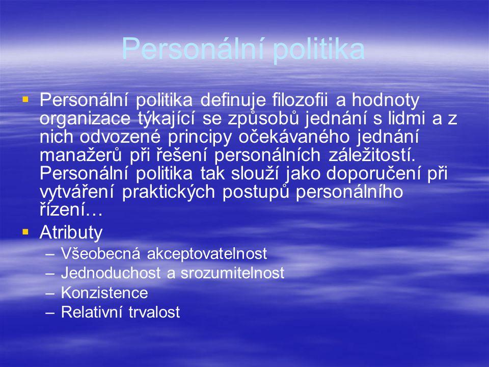 Personální politika   Personální politika definuje filozofii a hodnoty organizace týkající se způsobů jednání s lidmi a z nich odvozené principy očekávaného jednání manažerů při řešení personálních záležitostí.