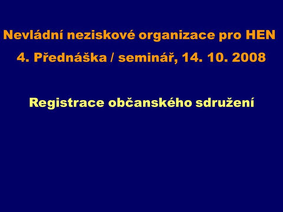 Nevládní neziskové organizace pro HEN 4. Přednáška / seminář, 14. 10. 2008 Registrace občanského sdružení