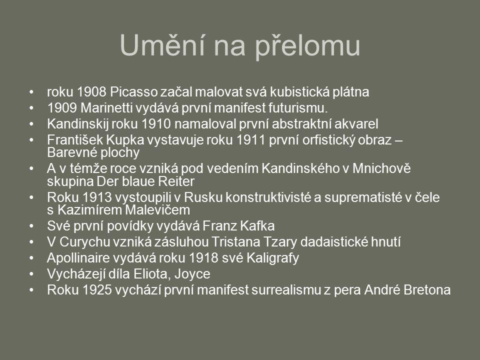 Umění na přelomu roku 1908 Picasso začal malovat svá kubistická plátna 1909 Marinetti vydává první manifest futurismu.