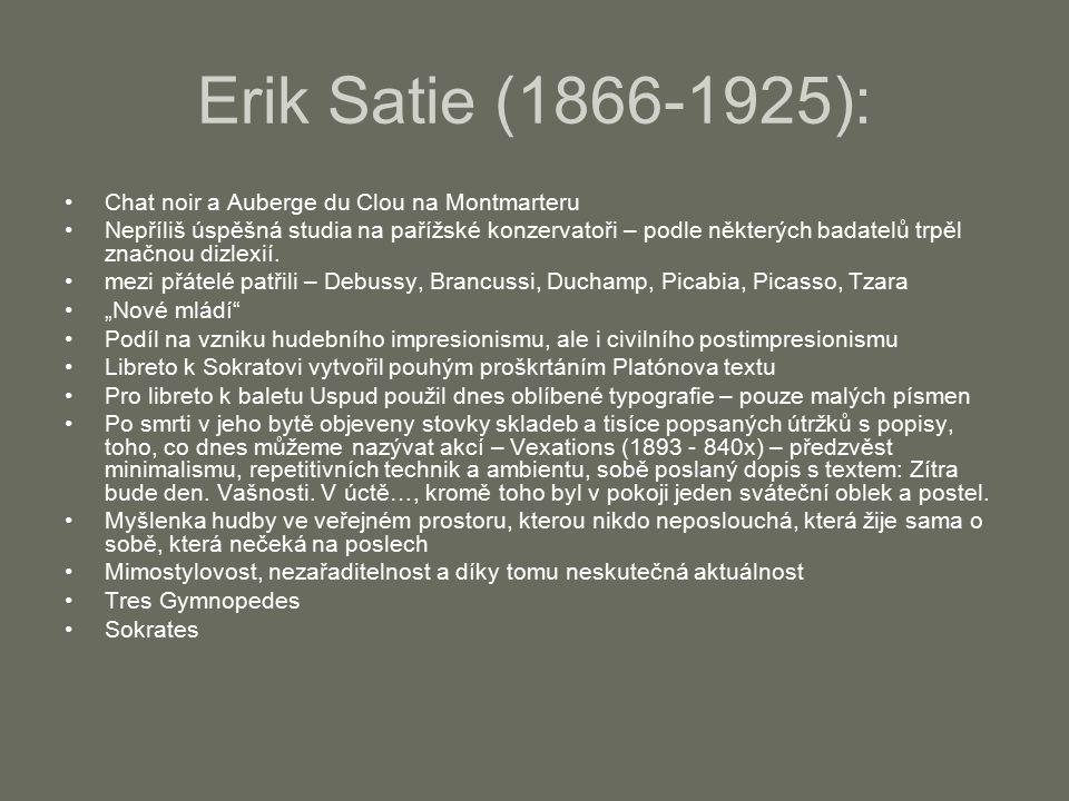 Erik Satie (1866-1925): Chat noir a Auberge du Clou na Montmarteru Nepříliš úspěšná studia na pařížské konzervatoři – podle některých badatelů trpěl značnou dizlexií.