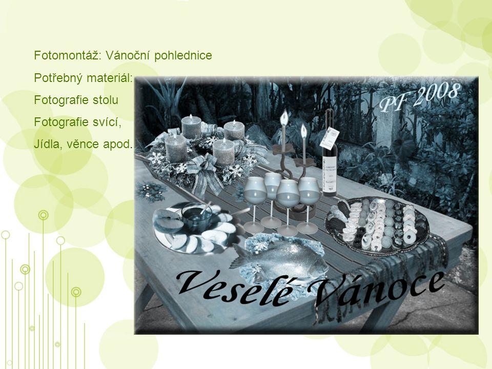 Fotomontáž: Vánoční pohlednice Potřebný materiál: Fotografie stolu Fotografie svící, Jídla, věnce apod.