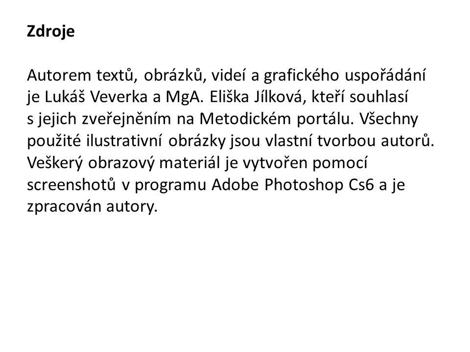 Zdroje Autorem textů, obrázků, videí a grafického uspořádání je Lukáš Veverka a MgA.