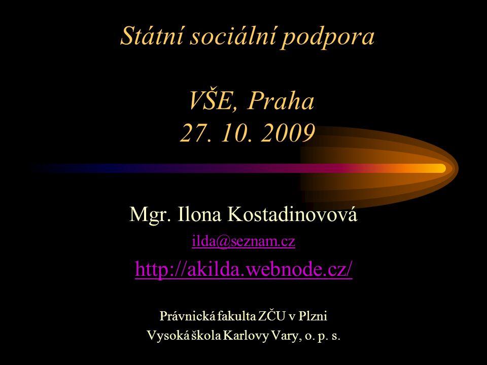 Státní sociální podpora VŠE, Praha 27. 10. 2009 Mgr. Ilona Kostadinovová ilda@seznam.cz http://akilda.webnode.cz/ Právnická fakulta ZČU v Plzni Vysoká