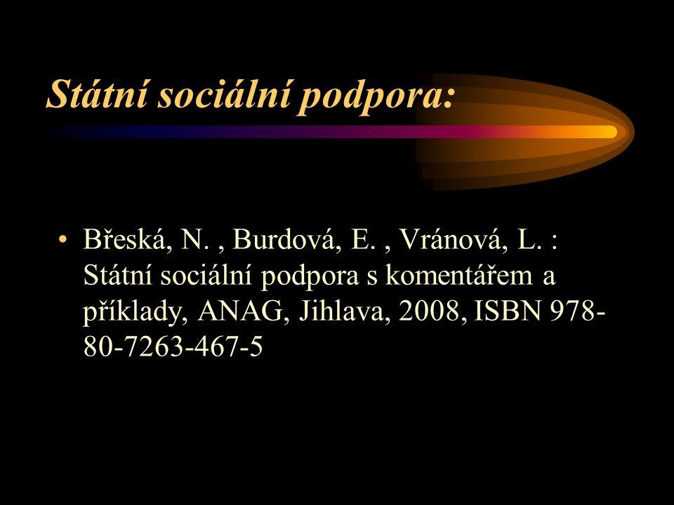 Státní sociální podpora: Břeská, N., Burdová, E., Vránová, L. : Státní sociální podpora s komentářem a příklady, ANAG, Jihlava, 2008, ISBN 978- 80-726