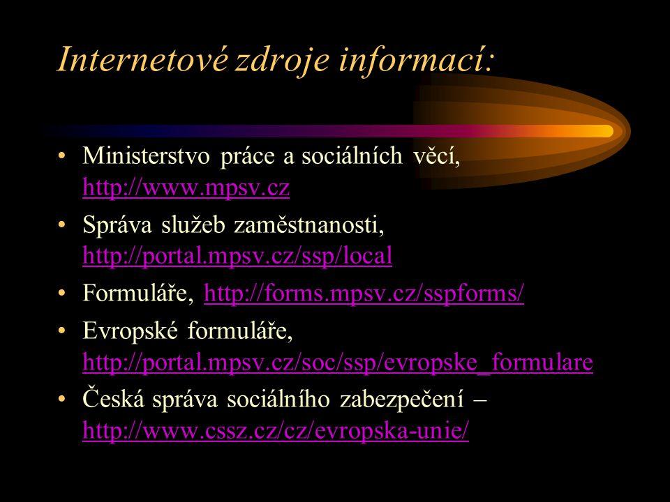 Internetové zdroje informací: Ministerstvo práce a sociálních věcí, http://www.mpsv.cz http://www.mpsv.cz Správa služeb zaměstnanosti, http://portal.m