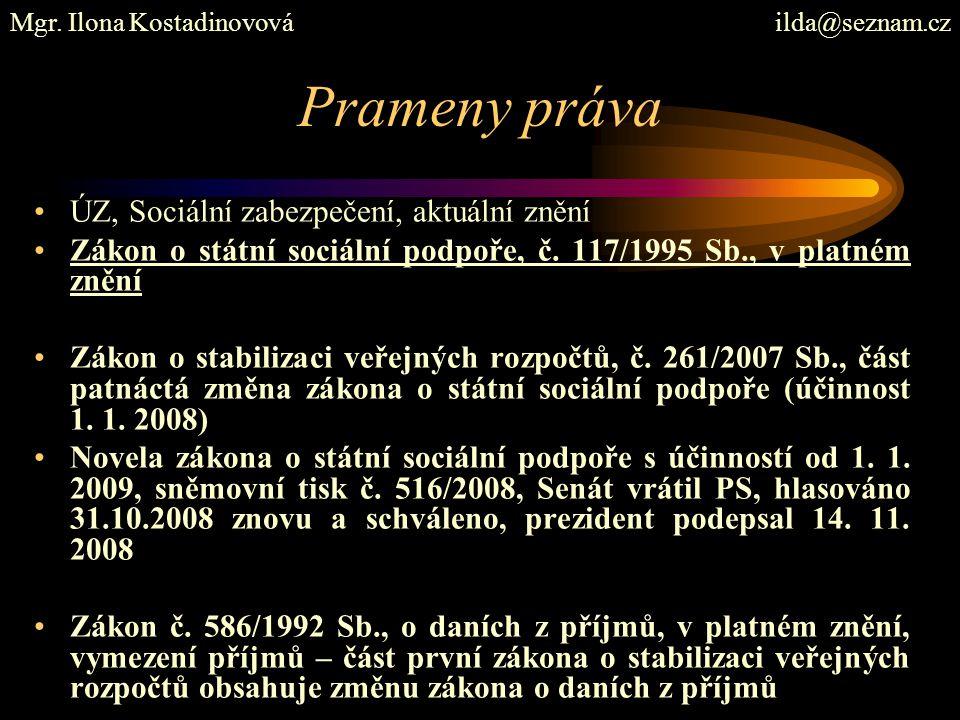 Prameny práva ÚZ, Sociální zabezpečení, aktuální znění Zákon o státní sociální podpoře, č. 117/1995 Sb., v platném znění Zákon o stabilizaci veřejných
