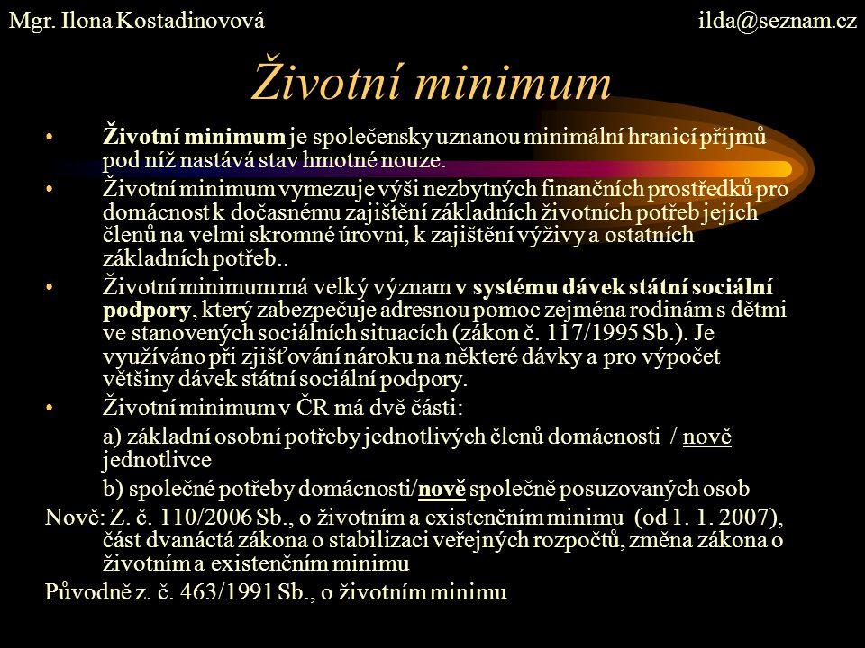 Životní minimum Životní minimum je společensky uznanou minimální hranicí příjmů pod níž nastává stav hmotné nouze. Životní minimum vymezuje výši nezby