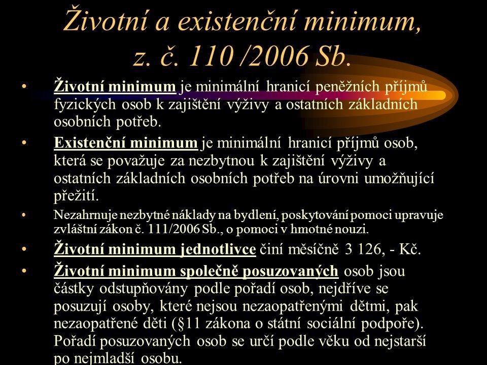 Životní a existenční minimum, z. č. 110 /2006 Sb. Životní minimum je minimální hranicí peněžních příjmů fyzických osob k zajištění výživy a ostatních
