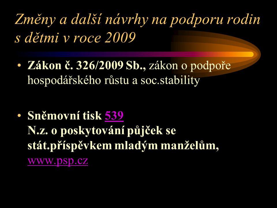Změny a další návrhy na podporu rodin s dětmi v roce 2009 Zákon č. 326/2009 Sb., zákon o podpoře hospodářského růstu a soc.stability Sněmovní tisk 539
