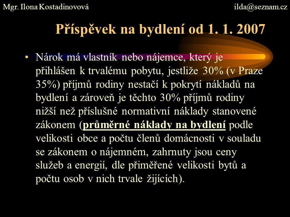 Příspěvek na bydlení od 1. 1. 2007 Nárok má vlastník nebo nájemce, který je přihlášen k trvalému pobytu, jestliže 30% (v Praze 35%) příjmů rodiny nest
