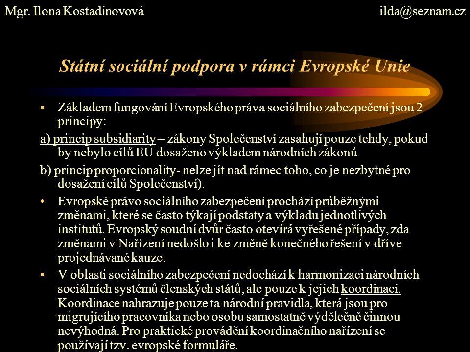 Státní sociální podpora v rámci Evropské Unie Základem fungování Evropského práva sociálního zabezpečení jsou 2 principy: a) princip subsidiarity – zá