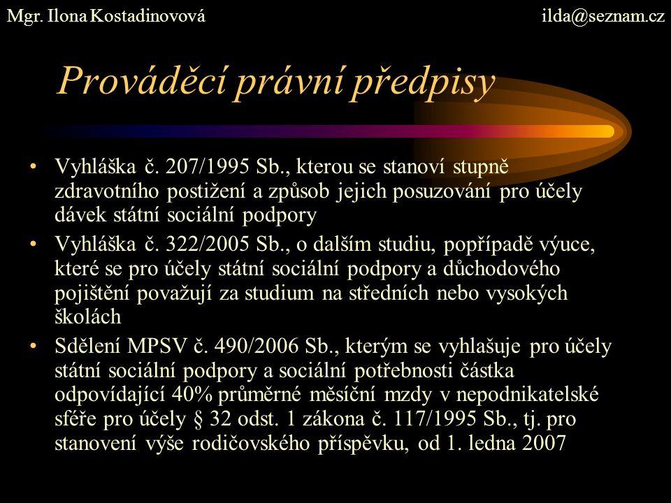 Prováděcí právní předpisy Vyhláška č. 207/1995 Sb., kterou se stanoví stupně zdravotního postižení a způsob jejich posuzování pro účely dávek státní s
