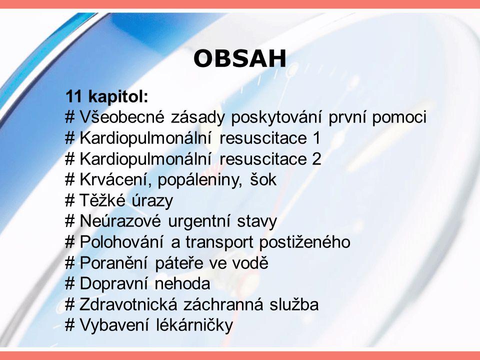 OBSAH 11 kapitol: # Všeobecné zásady poskytování první pomoci # Kardiopulmonální resuscitace 1 # Kardiopulmonální resuscitace 2 # Krvácení, popáleniny