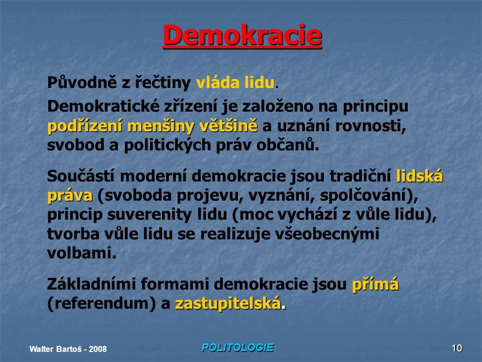 POLITOLOGIE Walter Bartoš - 2008 10 Demokracie Původně z řečtiny vláda lidu.
