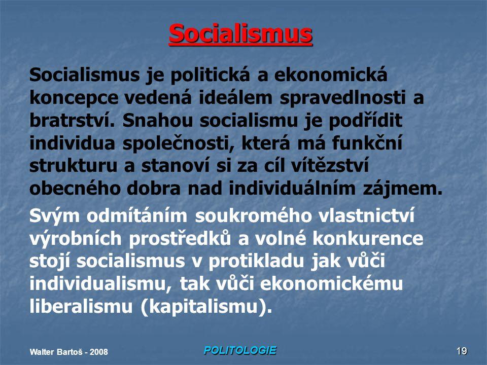 POLITOLOGIE Walter Bartoš - 2008 19 Socialismus Socialismus je politická a ekonomická koncepce vedená ideálem spravedlnosti a bratrství.