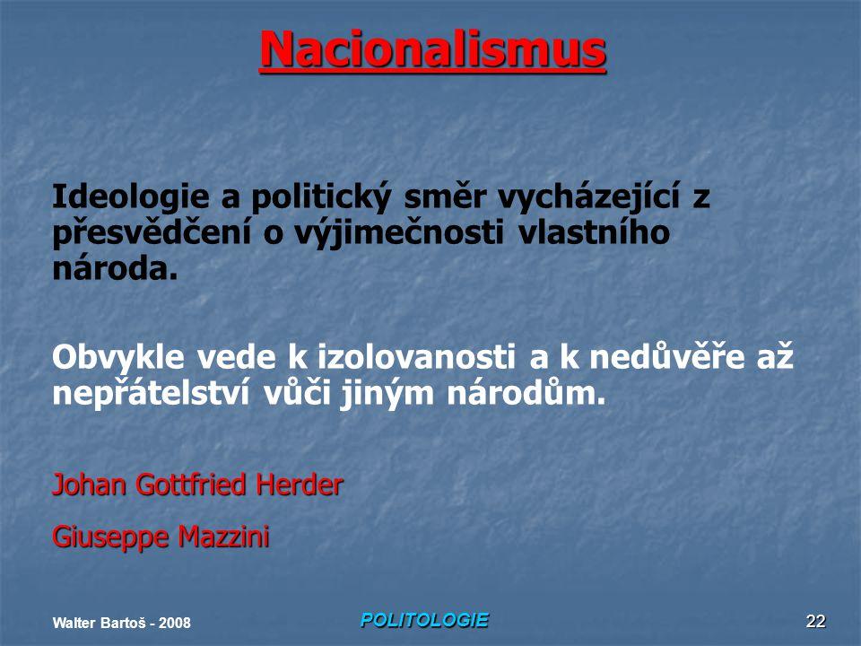 POLITOLOGIE Walter Bartoš - 2008 22 Nacionalismus Ideologie a politický směr vycházející z přesvědčení o výjimečnosti vlastního národa.