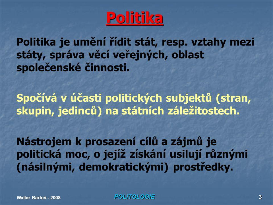 POLITOLOGIE Walter Bartoš - 2008 3 Politika Politika je umění řídit stát, resp.