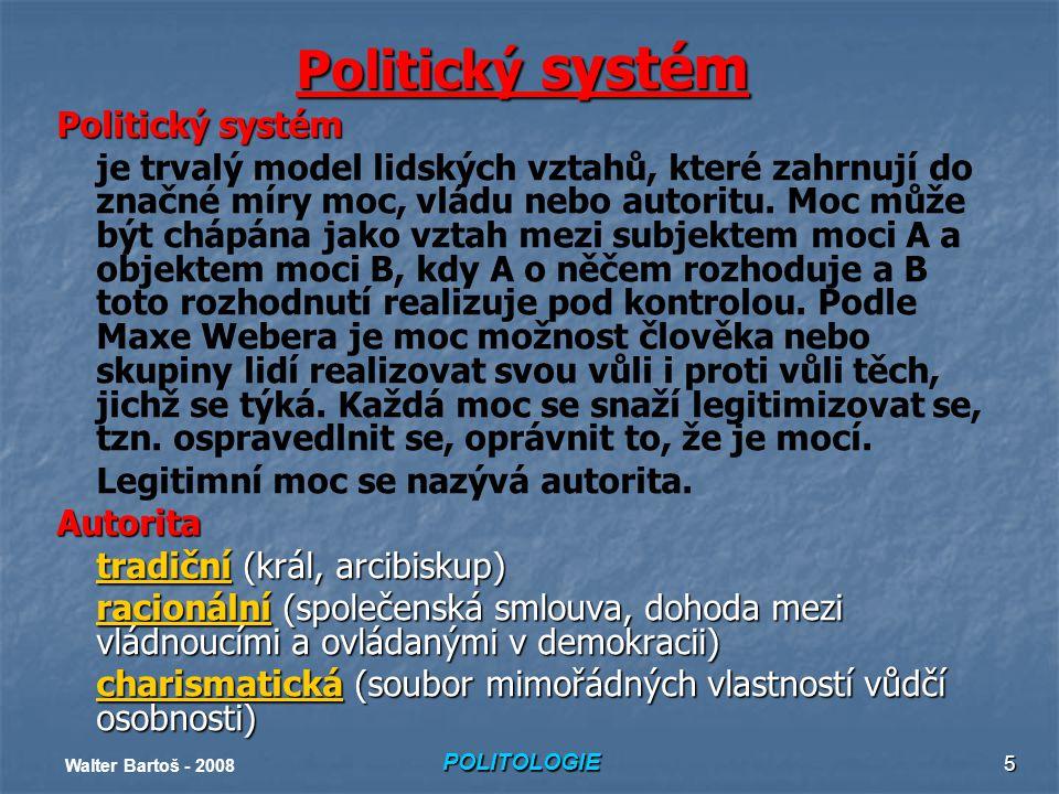 POLITOLOGIE Walter Bartoš - 2008 5 Politický systém je trvalý model lidských vztahů, které zahrnují do značné míry moc, vládu nebo autoritu.