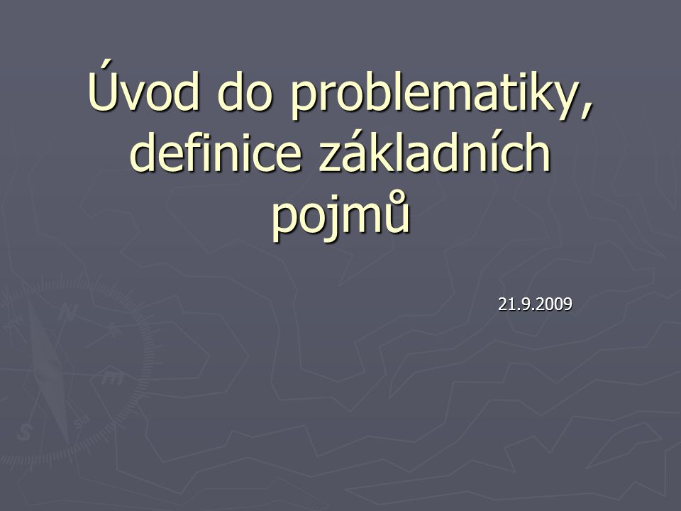 Úvod do problematiky, definice základních pojmů 21.9.2009