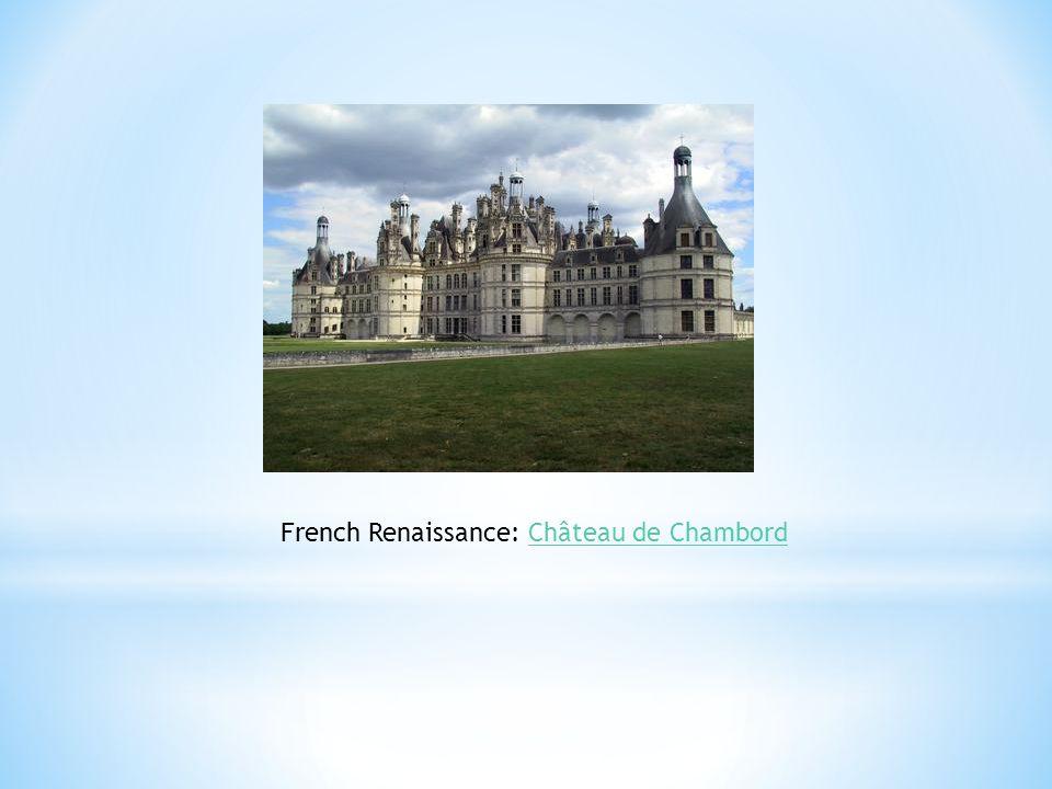 French Renaissance: Château de Chambord Château de Chambord
