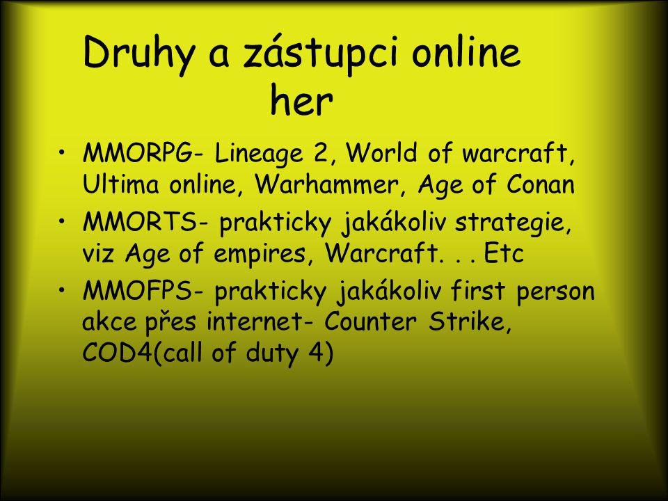 Druhy a zástupci online her MMORPG- Lineage 2, World of warcraft, Ultima online, Warhammer, Age of Conan MMORTS- prakticky jakákoliv strategie, viz Age of empires, Warcraft...