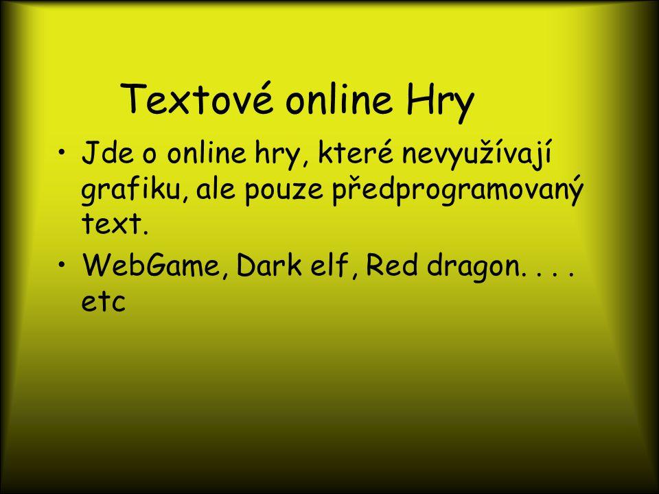 Textové online Hry Jde o online hry, které nevyužívají grafiku, ale pouze předprogramovaný text.