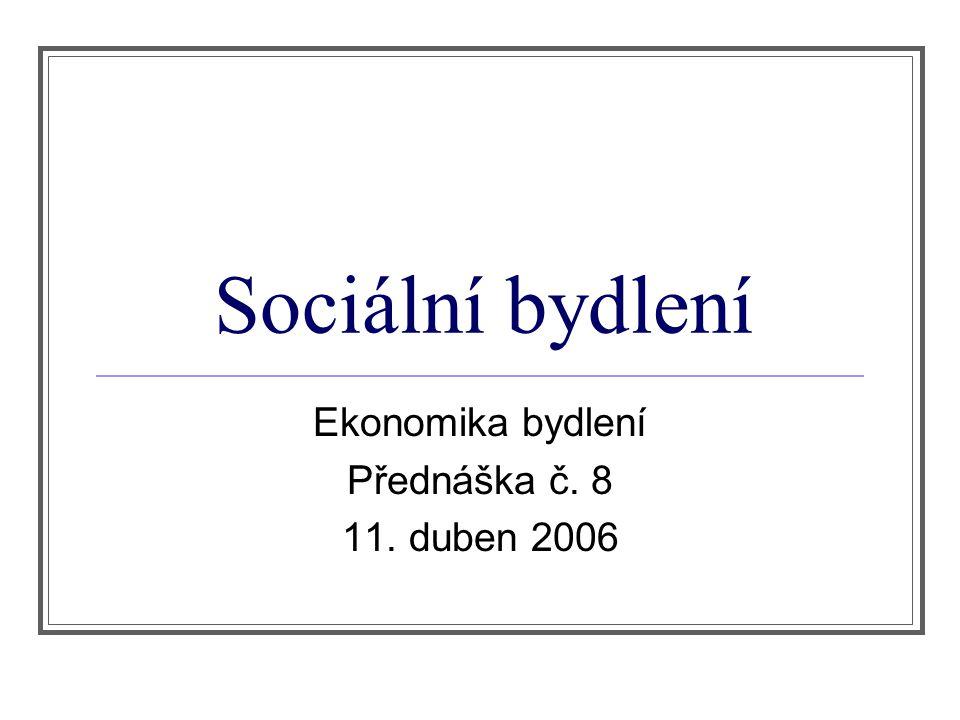 Sociální bydlení Ekonomika bydlení Přednáška č. 8 11. duben 2006