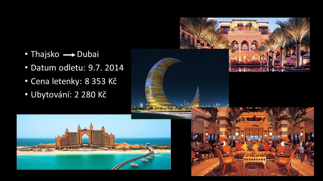 Thajsko Dubai Datum odletu: 9.7. 2014 Cena letenky: 8 353 Kč Ubytování: 2 280 Kč